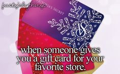 when someone gives me a gift card for my favorite store. (: