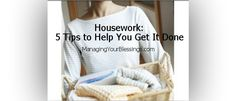 Housework: 5 Tips to Help You Get It Done | Managing Your Blessings