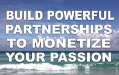 The Power of Building Powerful Partnerships to Monetize Your Passion