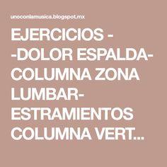 EJERCICIOS - -DOLOR ESPALDA- COLUMNA ZONA LUMBAR- ESTRAMIENTOS COLUMNA VERTEBRAL