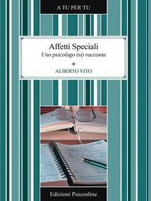 """""""Affetti Speciali. Uno psicologo (si) racconta"""" di Alberto Vito edito da Edizioni Psiconline, € 4.90 su Bookrepublic.it in formato epub"""