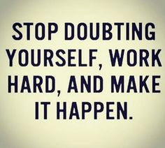 #morningthoughts #quote Stop doubting yourself work hard and make it happen