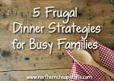 Don't run through the drive-thru or order take-out! Save money with these frugal dinner strategies for busy families.