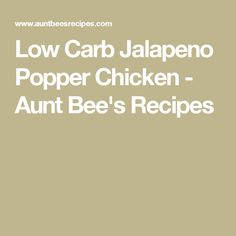 Low Carb Jalapeno Popper Chicken - Aunt Bee's Recipes