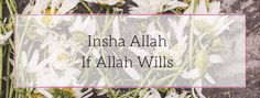 Insha Allah means If Allah Wills. A explanantion of the phrase for new Muslims by Christal Joan Muslim blogger + life coach