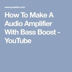 How To Make A Audio Amplifier With Bass Boost - YouTube