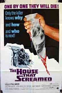 "The House That Screamed (1969). Lilli Palmer owns and runs a school for wayward girls. Her absolute discipline has fostered a social order among the girls with rampant sex, lesbianism and torture the norm. Palmer also has an adolescent son she tries to keep isolated from the women lest he be tainted by sexual relations. She explains that he must wait for a girl ""just like his mother"". Meanwhile, girls are ""running away"" (murdered) one by one, with their corpses not to be found."