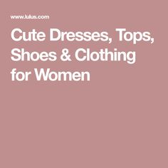 Cute Dresses, Tops, Shoes & Clothing for Women