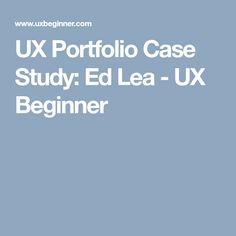 UX Portfolio Case Study: Ed Lea - UX Beginner