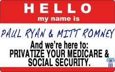 Meet Mitt Romney and Paul Ryan, they have some plans for Social Security and Medicare. One word: Privatize. We need to make sure Congress knows to strengthen the programs and not cut them!