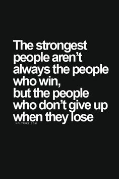 """""""but the people who don't give up when they lose."""""""