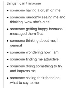 So true, My crush doesn't know I exist, and his friend tells me that whenever he can