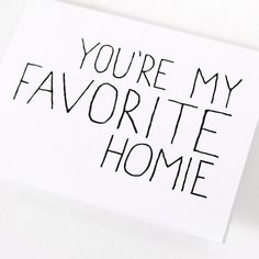 Friendship Card. You're My Favorite Homie. Black and White Blank Card.