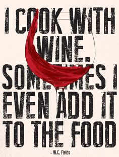 """I cook with wine. All the time!  :)) I even add it to the food."" #quote about #food and #wine"