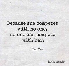 Image result for because she competes with no one no one can compete with her