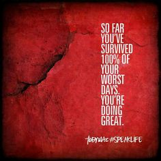 So far you've survived 100% of your worst days. You are doing great. #speaklife #wordsmatter Toby Mac Speak Life