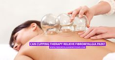 The ancient Chinese therapy of cupping is championed by professional sports stars and celebrities but can it help people who live with fibromyalgia?