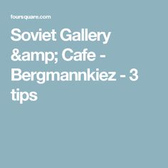 Soviet Gallery & Cafe - Bergmannkiez - 3 tips