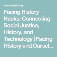 Facing History Hacks: Connecting Social Justice, History, and Technology | Facing History and Ourselves