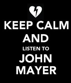 This is the reality of every bad moment I've had since I was 14! I love John Mayer on a level and in a way I'll never anything or anyone else! . . . and I'm falling in love all over again with his new album.