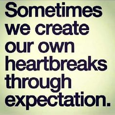 Heartbreak through expectations Thoughts - Famous Quotes