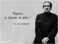 Mądrość to dążenie do pełni... #Twardowski-Jan,  #Mądrość-i-wiedza