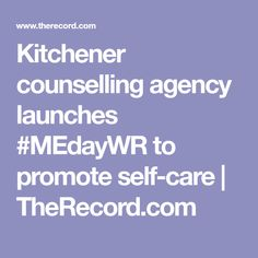 Kitchener counselling agency launches to promote self-care Counselling, Self Care, Promotion, February, Encouragement, Product Launch, Parenting, People, People Illustration