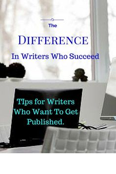 Tips for Writers who want to get published! What makes some writers stand out and successful. Great resource for authors. www.decisive-empowered-resilient.com