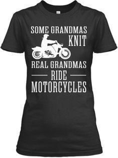 Some Grandmas Knit - Real Grandmas Ride Motorcycles-Just need to change it to Nana.