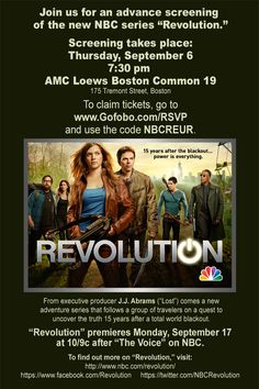 Boston: #Revolution is coming!     Join us next Thursday (9/6) for a FREE screening of the pilot! The event is first come, first served – and we'd love for YOU to be front and center.     AMC Boston Common  175 Tremont St.  Boston, MA 02111  7:30PM