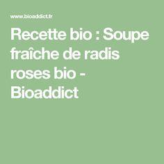 Recette bio : Soupe fraîche de radis roses bio - Bioaddict