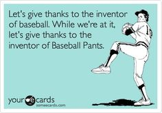 let's give thanks to the inventory of baseball pants.  love those baseball butts!