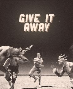 Red Hot Chili Peppers GIVE IT AWAY