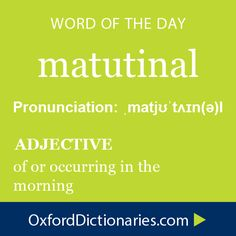 matutinal (adjective): Of or occurring in the morning. Word of the Day for October 27th, 2014 #WOTD #WordoftheDay #matutinal