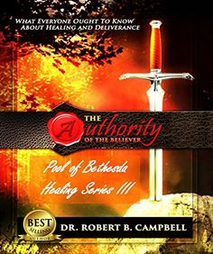 The Authority of the Believer Pool of Bethesda Healing Series III (6 Cds) by Dr. Robert B. Campbell http://www.amazon.com/dp/1424315565/ref=cm_sw_r_pi_dp_UVgbvb0W94D9Z