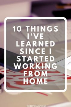 10 Things I've Learned Since I Started Working From Home | Entrepreneur |  Business tips |  Work at home |  Work from home |  Freelance