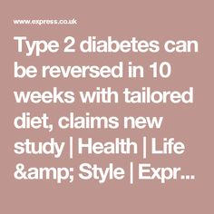 Type 2 diabetes can be reversed in 10 weeks with tailored diet, claims new study    Health   Life & Style   Express.co.uk