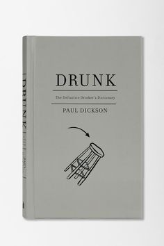 Drunk: The Definitive Drinker's Dictionary By Paul Dickson
