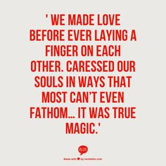 It was TRUE magic. It hurts everyday to know that we let that magic go. You caressed my soul in a way that is forever changed by your touch; in a way that my soul will always yearn for you to caress it. - j