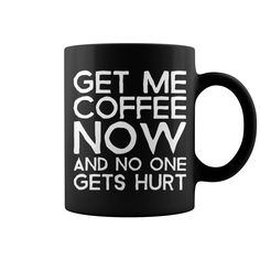 This shirt makes a great gift for you and your family happy get me coffee now mug coffee mug colored 1399 negle Image collections