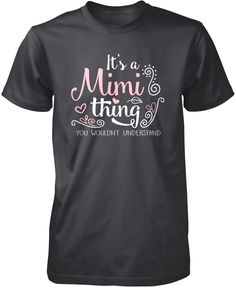 It's a Mimi thing you wouldn't understand The perfect t-shirt for any proud Mimi. Order yours today! Premium, Women's Fit & Long Sleeve T-Shirts Made from 100% pre-shrunk cotton jersey. Heathered colo
