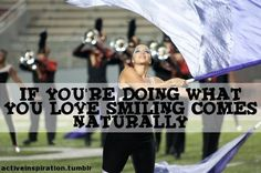 Colorguard ~ This weekend I finally understood this. Our coaches always want us to perform and smile through the whole marching show. And it was so much easier when you're performing for so many people, and showing them that this is what you love to do. I wouldn't have it any other way.
