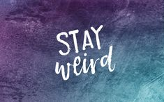 Stay Weird Free Wallpaper | if you are proud of being weird and wanna spruce up…