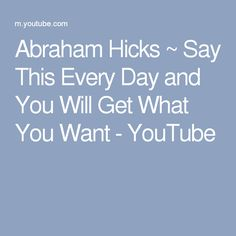 Abraham Hicks ~ Say This Every Day and You Will Get What You Want - YouTube