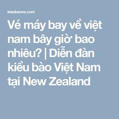 Vé máy bay về việt nam bây giờ bao nhiêu? | Diễn đàn kiều bào Việt Nam tại New Zealand