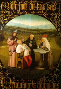 """Hieronymus Bosch. Cutting the Stone, also called The Extraction of the Stone of Madness or The Cure of Folly, 1494. The Prado. Inscription: """"Master, cut away the stone my name is lubbert das. The man undergoing the surgery is a Dutch Everyman Fool named Lubbert (translated to """"castrated dachsund""""). The woman on the  is balancing a book on her head.  Usually books are simply held and are symbols of learning, wisdom or piety.  In this case the woman is just part of the general folly."""