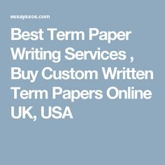 how to write a term paper essaysos com bestdissertation  best term paper writing services buy custom written term papers online uk usa