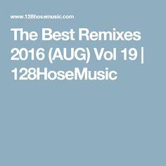 The Best Remixes 2016 (AUG) Vol 19 | 128HoseMusic