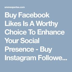 Buy Facebook Likes Is A Worthy Choice To Enhance Your Social Presence - Buy Instagram Followers, Cheap Instagram Followers, Likes and Comments