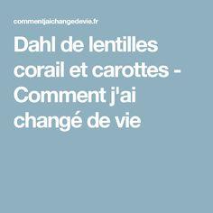 Dahl de lentilles corail et carottes - Comment j'ai changé de vie